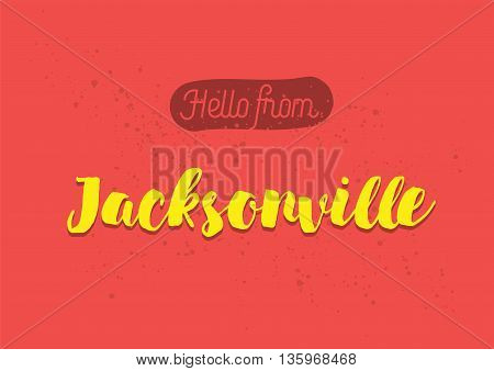 Hello from Jacksonville, USA. Greeting card with typography, lettering design. Hand drawn brush calligraphy, text for t-shirt, post card, poster. Isolated vector illustration.