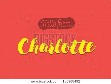 Hello from Charlotte, USA. Greeting card with typography, lettering design. Hand drawn brush calligraphy, text for t-shirt, post card, poster. Isolated vector illustration.