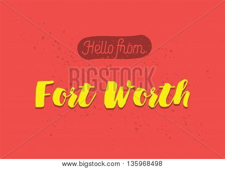 Hello from Fort Worth, USA. Greeting card with typography, lettering design. Hand drawn brush calligraphy, text for t-shirt, post card, poster. Isolated vector illustration.