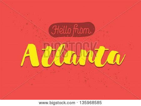 Hello from Atlanta, USA. Greeting card with typography, lettering design. Hand drawn brush calligraphy, text for t-shirt, post card, poster. Isolated vector illustration.