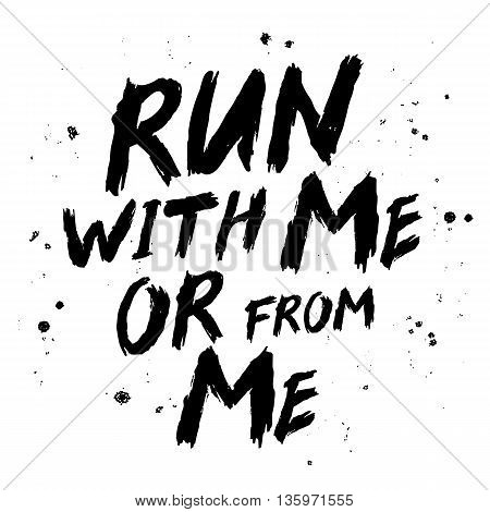 Run with me or from me. Trend calligraphy. Vector illustration on white background. Motivation quote. Excellent print on a T-shirt or a postcard. Brush painted letters.