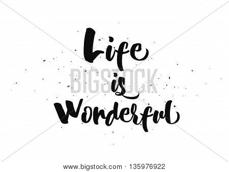 Life is wonderful inspirational inscription. Greeting card with calligraphy. Hand drawn lettering quote design. Photo overlay. Typography for banner, poster or clothing design. Vector invitation.