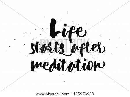 Life starts after meditation inspirational inscription. Greeting card with calligraphy. Hand drawn lettering  quote design. Photo overlay. Typography for poster or clothing design. Vector invitation.