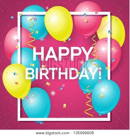Happy birthday greeting card with volume colored balloons and sample text. Can be used as happy birthday poster. Vector illustration