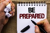 Word Writing Text Be Prepared. Business Concept For Preparedness Challenge Opportunity Prepare Plan  poster
