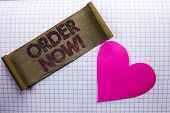 Handwriting Text Order Now. Concept Meaning Buy Purchase Order Deal Sale Promotion Shop Product Regi poster