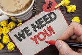 Writing Note Showing  We Need You Motivational Call. Business Photo Showcasing Company Wants To Recr poster