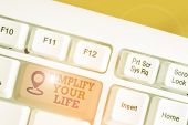 Text Sign Showing Simplify Your Life. Conceptual Photo Manage Your Day Work Take The Easy Way Organi poster
