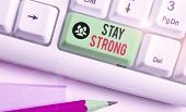 Writing Note Showing Stay Strong. Business Photo Showcasing Have A Clarity And Never Give Up With Wh poster