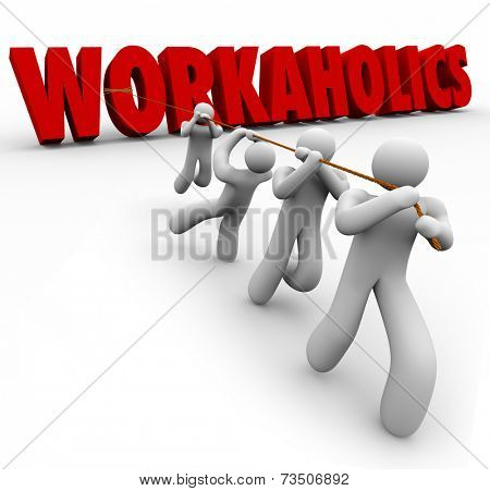 Workaholics word in red 3d letters pulled up by a team of hard working people cooperating to achieve a task, purpose or job