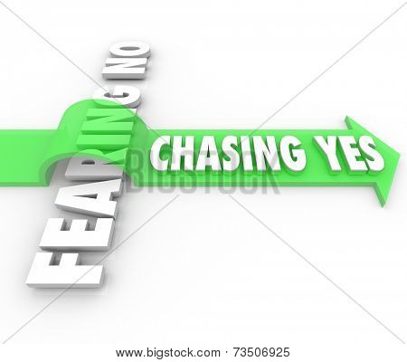 Chasing Yes overcoming the Fear of No arrow jumping over words in determination to seek acceptance or approval and achieve success