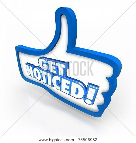 Get Noticed words on a 3d thumbs up symbol to illustrate raising awareness and gaining attention through advertising and marketing