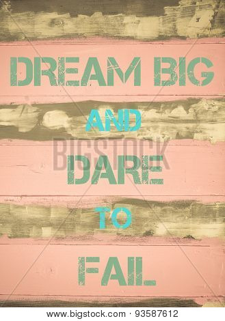 Dream Big And Dare To Fail  Motivational Quote