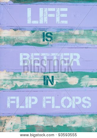 Life Is Better In Flip Flops  Motivational Quote