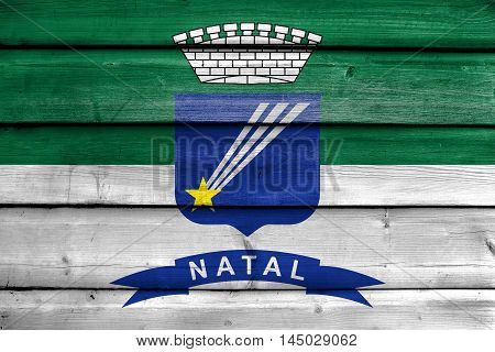Flag Of Natal, Rio Grande Do Norte, Brazil, Painted On Old Wood Plank Background