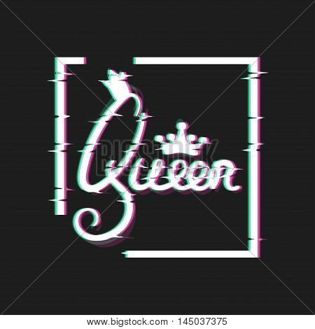 Queen Card. Housewarming design. Royal Themed Glitch Art Style Print. Distortion Text. Vector Illustration. Poster for teen girls.