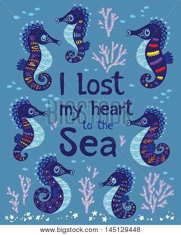 I lost my heart to the sea. Quote. The sea bright cartoon card with sea horse, fish and coral. Childish illustration in vector
