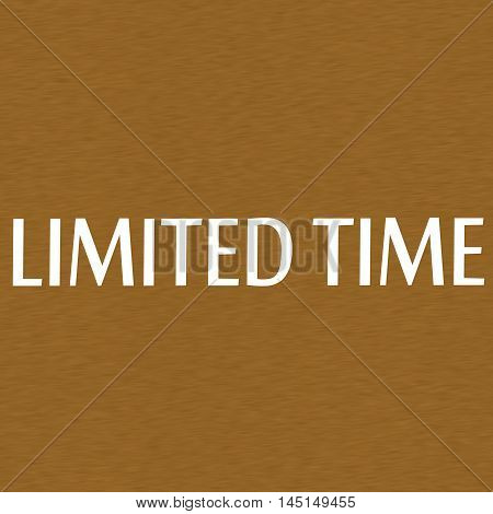 Limited time white wording on Background Brown wood