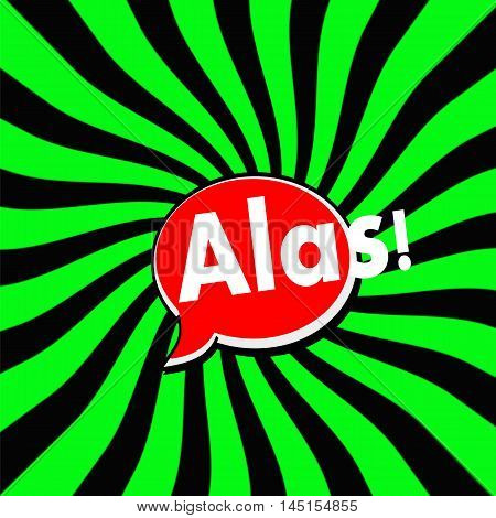 Alas Red Speech bubbles white wording on Striped sun Green-Black background