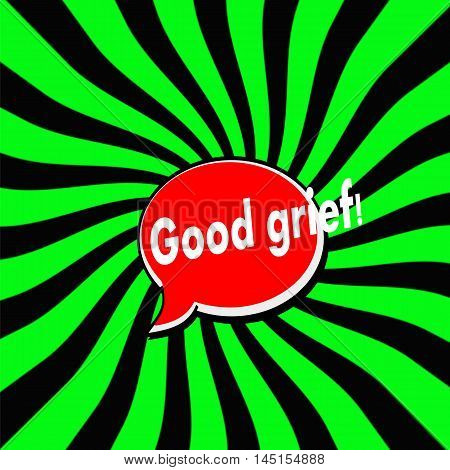 Good grief Red Speech bubbles white wording on Striped sun Green-Black background