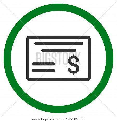 Dollar Cheque vector bicolor rounded icon. Image style is a flat icon symbol inside a circle, green and gray colors, white background.