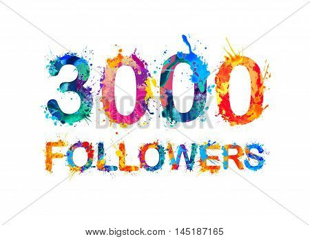 3000 (three thousand) followers. Splash paint inscription