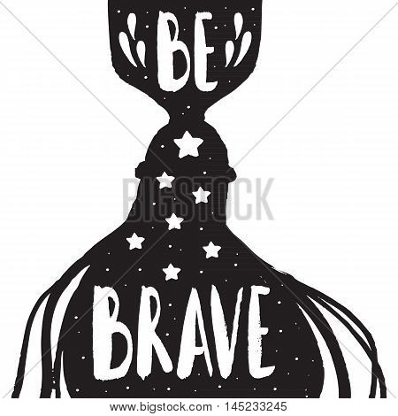 Be brave - lettering design. Hand drawn typography poster. Hand drawn vintage print. Hand drawn quote lettering. Quote be brave. Vector lettering