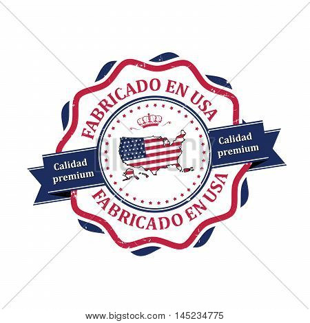Made in United States of America, Premium Quality (Spanish language: Fabricado en USA, Calidad Premium) - elegant grunge label / stamp. Print colors used)