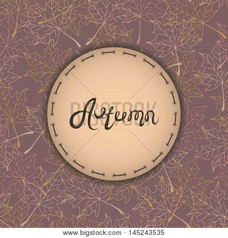 Autumn background with text. Maple leaves. Autumn badges logos and labels. Vintage vector.