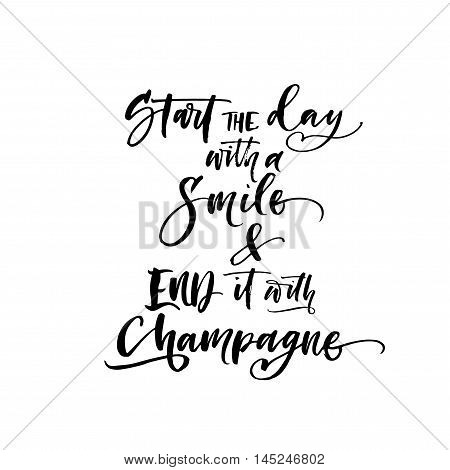 Start the day with smile and end it with champagne card. Ink illustration. Modern brush calligraphy. Isolated on white background.
