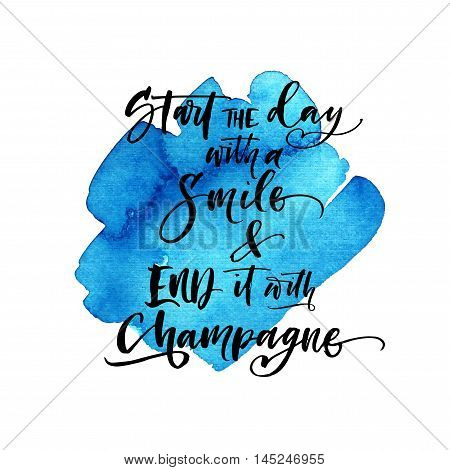 Start the day with smile and end it with champagne card. Abstract blue watercolor background. Ink illustration. Modern brush calligraphy. Isolated on white background.