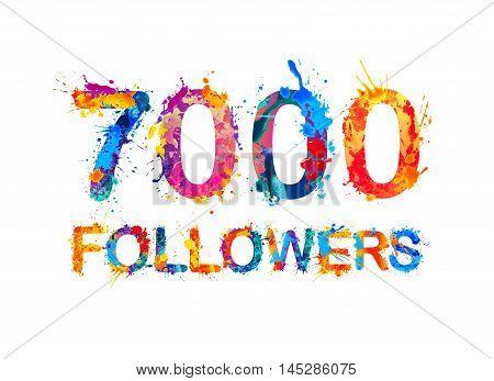 7000 (seven thousand) followers. Splash paint inscription