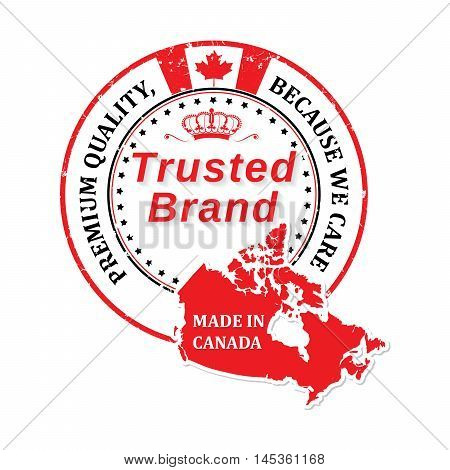 Made in Canada, Trusted Brand. Premium Quality, Because we care - printable stamp / label with the flag and the map of Canada. Print colors used.