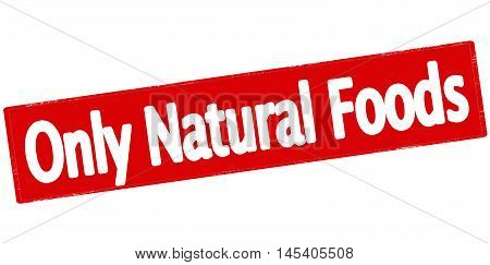 Rubber stamp with text only natural foods inside vector illustration