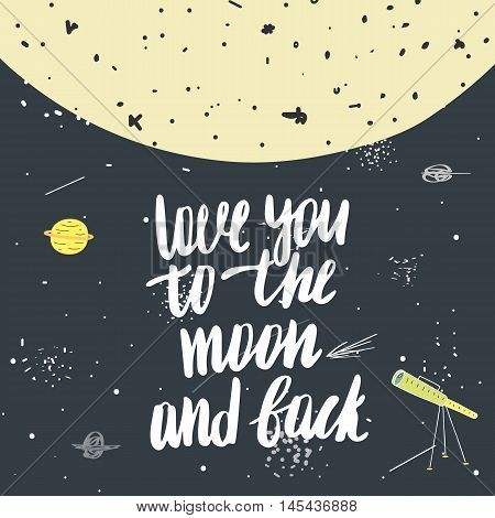 Cute hand drawn doodle card postcard with moon planet comet stars telescope cosmos universe lettering quote love you to the moon and back. Cover about love friendship relationship feeling