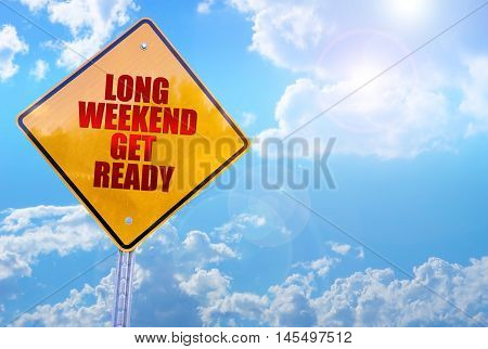 long weekend get ready word on yellow traffic sign blue sky background