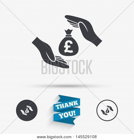 Protection money bag sign icon. Hands protect cash in Pounds symbol. Money or savings insurance. Flat icons. Buttons with icons. Thank you ribbon. Vector