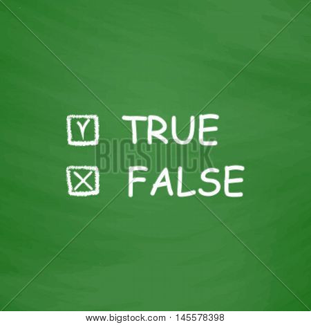 True and False Simple vector button. Imitation draw icon with white chalk on blackboard. Flat Pictogram and School board background. Illustration symbol