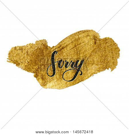 Metallic foil shining calligraphy Sorry poster. Vector Gold Print Paint Stain Design