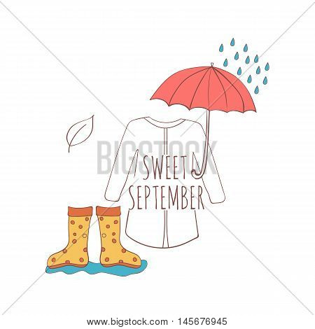 Hand drawn card with umbrella, rain drops, rubber boots and raincoat isolated on white background. September. Sweet september.
