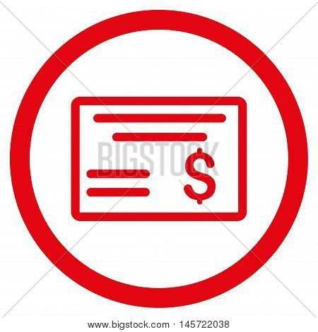 Dollar Cheque rounded icon. Vector illustration style is flat iconic symbol, red color, white background.