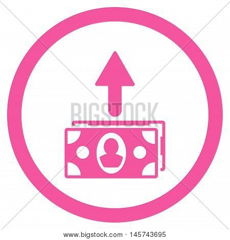 Spend Banknotes rounded icon. Vector illustration style is flat iconic symbol, pink color, white background.
