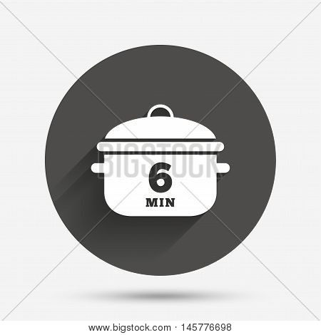 Boil 6 minutes. Cooking pan sign icon. Stew food symbol. Circle flat button with shadow. Vector