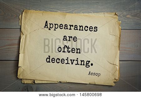 Aphorism by Aesop,  ancient Greek poet and fabulist. Appearances are often deceiving.