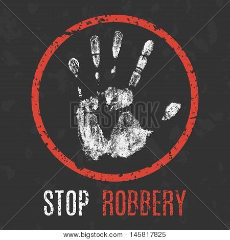 Conceptual vector illustration. Global problems of humanity. Stop robbery sign.