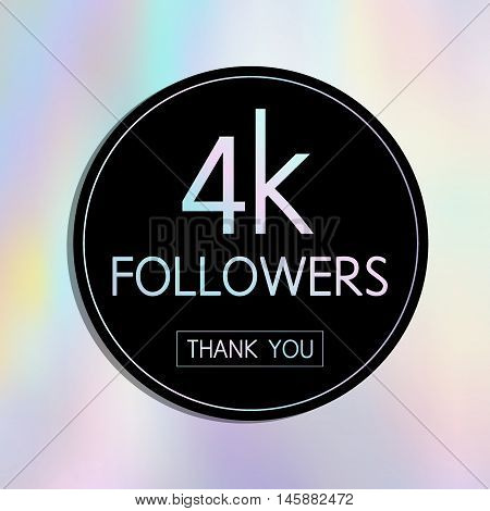 Vector Thank You 4 K Followers Card.template For Social Networks, Blogs. Holographic Background