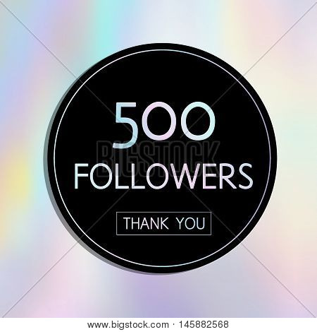Vector Thank You 500 Followers Card.template For Social Networks, Blogs. Holographic Background