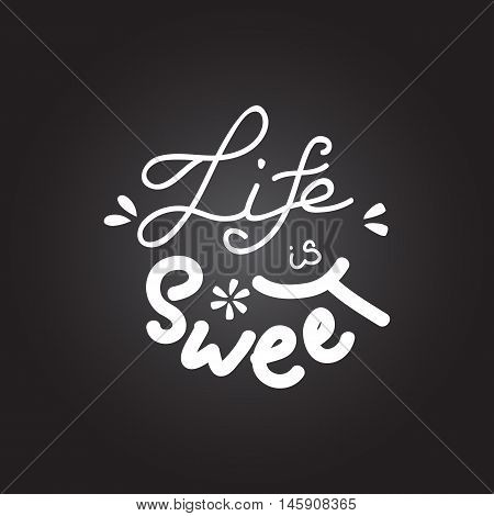 Hand writing quote 'Life is sweet'. Positive printable sign. Creative trendy art poster for t-shit, cards etc. Life is sweet lettering. Vector illustration.