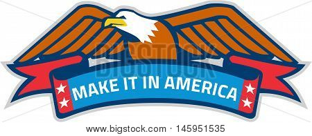 Illustration of a Make It In America banner eagle with stars and eagle on top set on isolated white background done in retro style.
