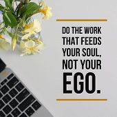 Inspirational Motivational Quote do The Work That Feeds Your Soul, Not Your Ego On Laptop With Flo poster